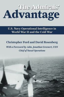 The Admirals' Advantage: U.S. Navy Operational Intelligence in World War II and the Cold War