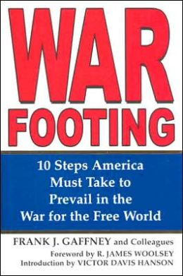 War Footing: Ten Steps America Must Take to Prevail in the War for the Free World