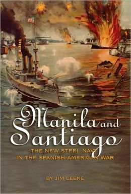Manila and Santiago: The New Steel Navy in the Spanish-American War