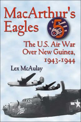 MacArthur's Eagles: The U. S. Air War over New Guinea, 1943-1944