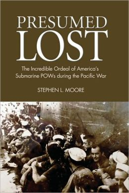 Presumed Lost: The Incredible Ordeal of America's Submarine POWs of World War II