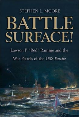 Battle Surface: Lawson P. ''Red'' Ramage and the War Patrols of the USS Parche