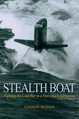 Stealth Boat: Fighting the Cold War in a Fast-Attack Submarine