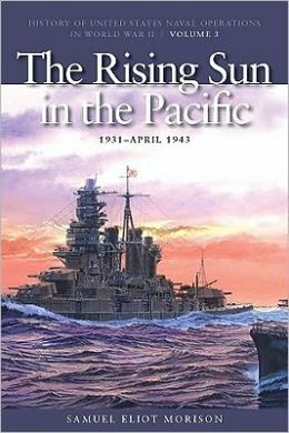 Rising Sun in Pacific 1931 - April 1942: History of United States Naval Operations in World War II, Volume 3