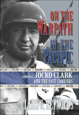 On the Warpath in the Pacific: Admiral Jocko Clark and the Fast Carriers