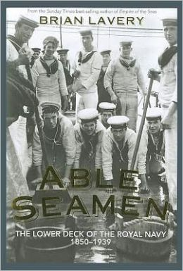 Able Seaman: The Lower Deck of the Royal Navy, 1850-1939