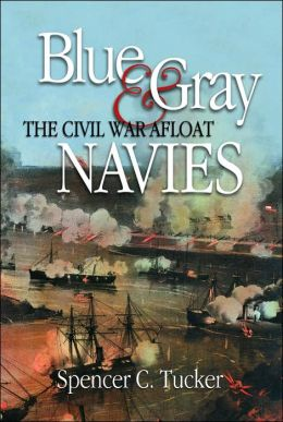Blue and Gray Navies: The Civil War Afloat