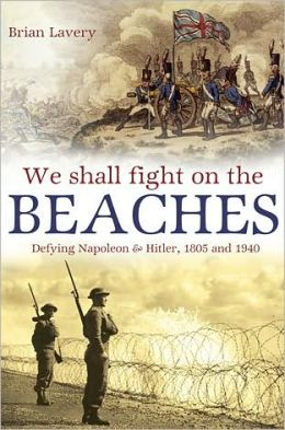 We Shall Fight Them on the Beaches: Defying Napoleon and Hitler, 1805 and 1940