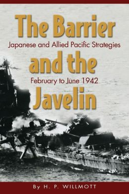 Barrier and the Javelin: Japanese and Allied Strategies, February to June 1942