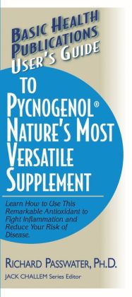User's Guide to Pycnogenol: Nature's Most Versatile Supplement