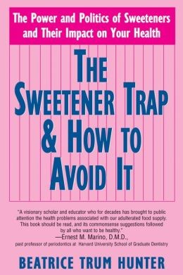 The Sweetener Trap: The Power and Politics of Sweeteners and Their Impact on Your Health