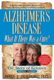 Book Cover Image. Title: Alzheimer's Disease:  What If There Was a Cure?: The Story of Ketones, Author: Mary T. Newport