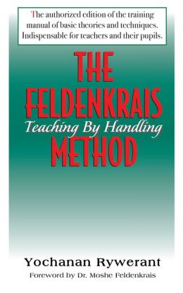 The Feldenkrais Method: Teaching By Handling