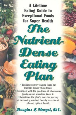 The Nutrient Dense Eating Plan: A Life-Time Eating Guide to Exceptional Foods for Super Health