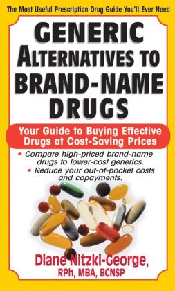 Generic Alternatives to Brand-Name Drugs: Your Guide to Buying Effective Drugs at Cost-Saving Prices