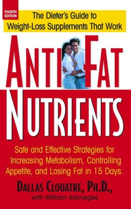 Anti-Fat Nutrients: The Dieter's Guide to Weight-Loss Supplements that work