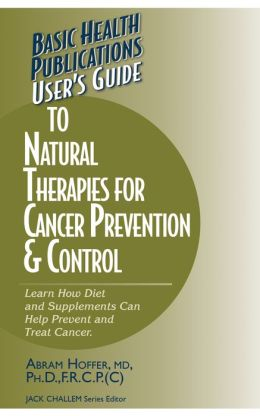 User's Guide to Natural Remedies for Cancer Prevention & Control