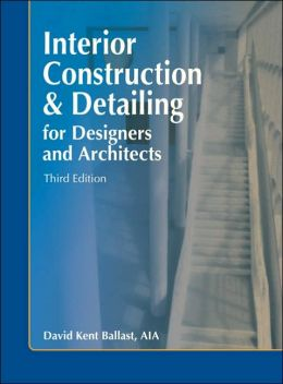 Interior Construction And Detailing For Designers And Architects, 3rd Ed.