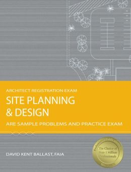 Site Planning & Design: ARE Sample Problems and Practice Exam