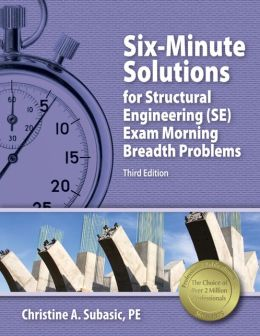 Six-Minute Solutions for Structural Engineering (SE) Exam Morning Breadth Problems