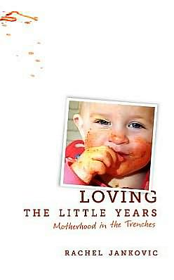 Loving the Little Years: Mothering in the Trenches
