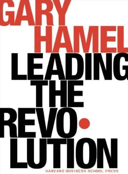 Leading the Revolution: How to Thrive in Turbulent Times by Making Innovation a Way of Life