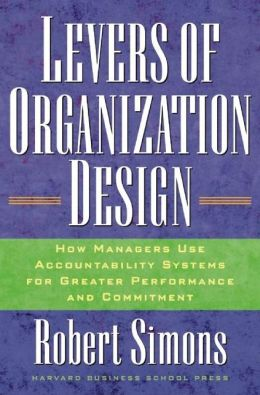 Levers of Organization Design: How Managers Use Accountability Systems for Greater Performance and Commitment