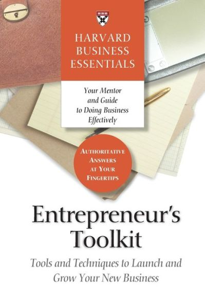 Harvard Business Essentials: Entrepreneur's Toolkit: Tools and Techniques to Launch and Grow Your New Business