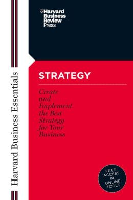 Strategy: Create and Implement the Best Strategy for Your Business (Harvard Business Essentials Series)