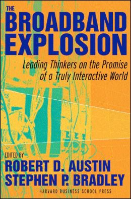 The Broadband Explosion: Leading Thinkers on the Promise of a Truly Interactive World