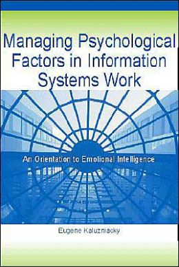 Managing Psychological Factors in Information Systems Work: An Orientation to Emotional Intelligence