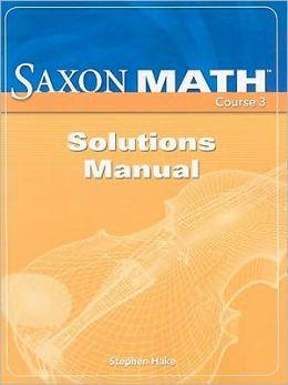 Saxon Math Course 3: Solution Manual 2007
