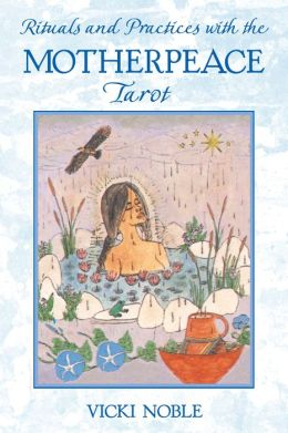Rituals and Practices with the Motherpeace Tarot