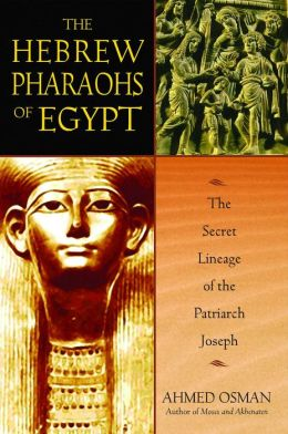 The Hebrew Pharaohs of Egypt: The Secret Lineage of the Patriarch Joseph