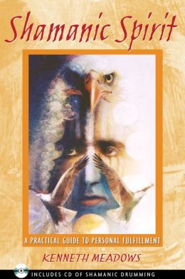 Shamanic Spirit: A Practical Guide to Personal Fulfillment