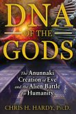 Book Cover Image. Title: DNA of the Gods:  The Anunnaki Creation of Eve and the Alien Battle for Humanity, Author: Chris H. Hardy