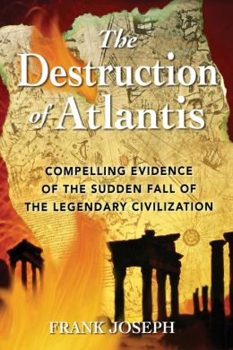 The Destruction of Atlantis: Compelling Evidence of the Sudden Fall of the Legendary Civilization