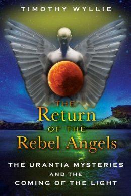 The Return of the Rebel Angels: The Urantia Mysteries and the Coming of the Light