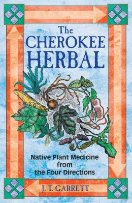 Cherokee Herbal: Native Plant Medicine from the Four Directions
