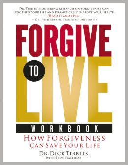Forgive to Live Workbook: How the 3 Levels of Forgiveness Will Save Your Life