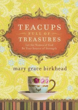 Teacups Full of Treasures: Let the Names of God Be Your Source of Stength