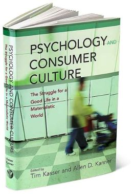 Psychology and Consumer Culture: The Struggle for a Good Life in a Materialistic World