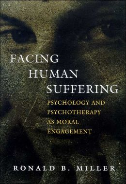 Facing Human Suffering: Psychology and Psychotherapy as Moral Engagement