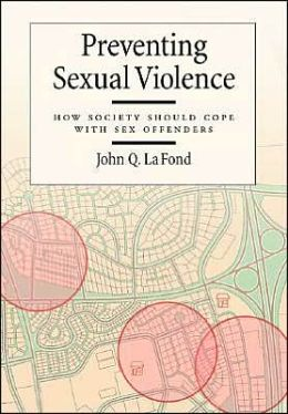 Preventing Sexual Violence: How Society Should Cope with Sex Offenders (Law and Public Policy: Psychology and the Social Sciences Series)
