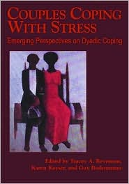 Couples Coping With Stress: Emerging Perspectives on Dyadic Coping (APA Science Volumes Series)