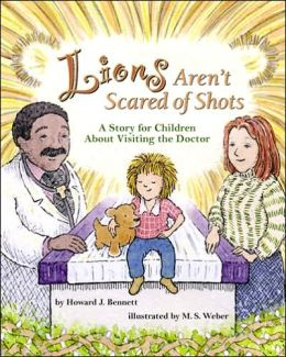 Lions Aren't Scared of Shots: A Story for Children about Visiting the Doctor