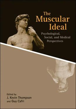The Muscular Ideal: Psychological, Social, and Medical Perspectives