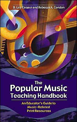 Popular Music Teaching Handbook: An Educator's Guide to Music-Related Print Resources