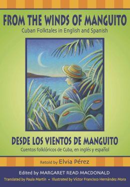 From the Winds of Manguito, Desde los vientos de Manguito: Cuban Folktales in English and Spanish, Cuentos folkloricos de Cuba, en ingles y espanol