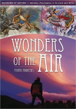 Wonders of the Air (Wonders of Nature: Natural Phenomena in Science and Myth)